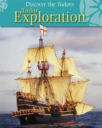 Discover the Tudors: Tudor Exploration by Moira Butterfield