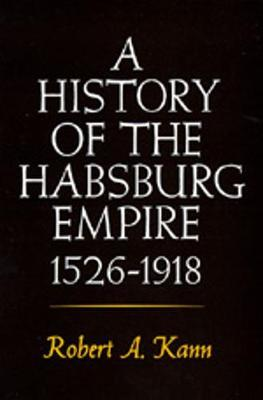 A History of the Habsburg Empire, 1526-1918 by Robert A. Kann image