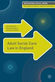 Adult Social Care Law in England by John Williams