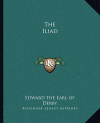 The Iliad by Edward the Earl of Derby