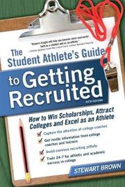 Student Athlete's Guide to Getting Recruited by Stewart Brown