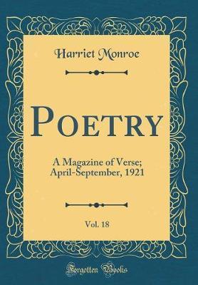 Poetry, Vol. 18 by Harriet Monroe