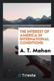 The Interest of America in International Conditions by A.T. Mahan image