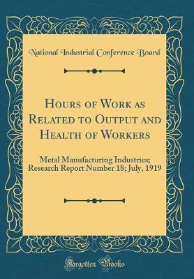 Hours of Work as Related to Output and Health of Workers by National Industrial Conference Board