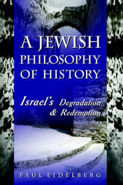 A Jewish Philosophy of History: Israel's Degradation & Redemption by Paul Eidelberg image
