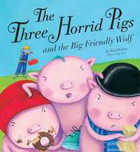 The Three Horrid Pigs and the Big Friendly Wolf by Liz Pichon image