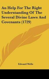 An Help For The Right Understanding Of The Several Divine Laws And Covenants (1729) by Edward Wells image