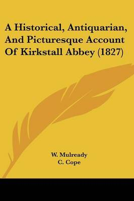 A Historical, Antiquarian, And Picturesque Account Of Kirkstall Abbey (1827) image