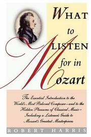 What to Listen for in Mozart by Robert Harris