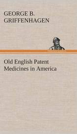 Old English Patent Medicines in America by George B. Griffenhagen