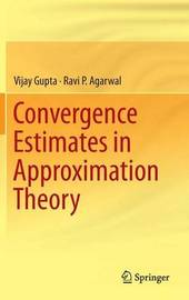 Convergence Estimates in Approximation Theory by Vijay Gupta