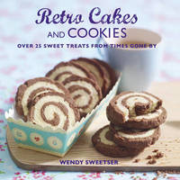 Retro Cakes and Cookies by Wendy Sweetser