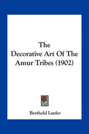 The Decorative Art of the Amur Tribes (1902) by Berthold Laufer