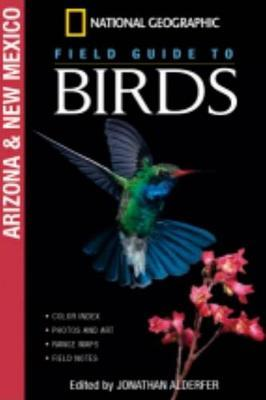 National Geographic Field Guide to Birds: Arizona/New Mexico by Jonathan K. Alderfer