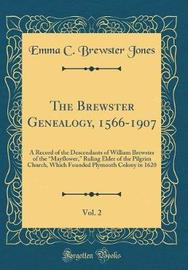 The Brewster Genealogy, 1566-1907, Vol. 2 by Emma C Brewster Jones