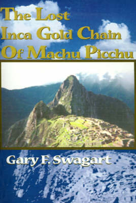 The Lost Inca Gold Chain of Machu Picchu by Gary F. Swagart image