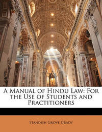 A Manual of Hindu Law: For the Use of Students and Practitioners by Standish Grove Grady