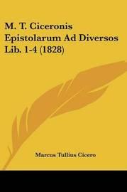 M. T. Ciceronis Epistolarum Ad Diversos Lib. 1-4 (1828) by Marcus Tullius Cicero