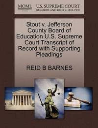 Stout V. Jefferson County Board of Education U.S. Supreme Court Transcript of Record with Supporting Pleadings by Reid B Barnes