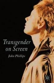 Transgender On Screen by John Phillips