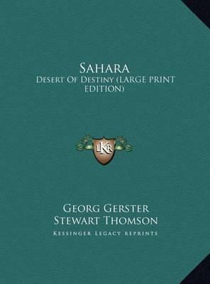 Sahara: Desert of Destiny (Large Print Edition) by Georg Gerster