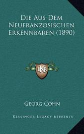 Die Aus Dem Neufranzosischen Erkennbaren (1890) by Georg Cohn