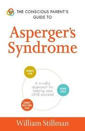 The Conscious Parent's Guide To Asperger's Syndrome by William Stillman