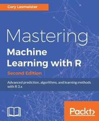 Mastering Machine Learning with R - by Cory Lesmeister image