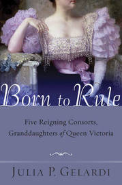 Born to Rule by Julia P Gelardi