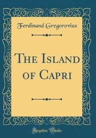 The Island of Capri (Classic Reprint) by Ferdinand Gregorovius image