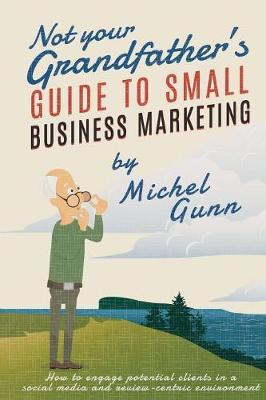 Not Your Grandfather's Guide to Small Business Marketing by Michel Gunn image