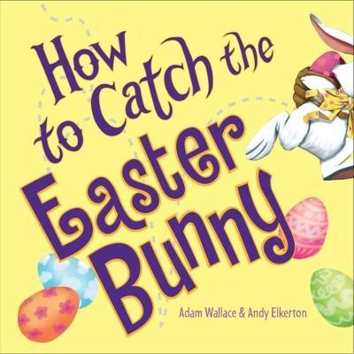 How to Catch the Easter Bunny by Adam Wallace image