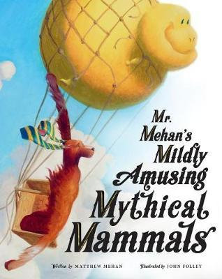 Mr. Mehan's Mildly Amusing Mythical Mammals by Matthew Mehan