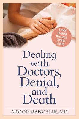 Dealing with Doctors, Denial, and Death by Aroop Mangalik image