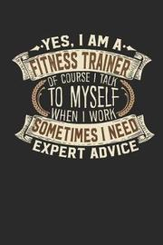 Yes, I Am a Fitness Trainer of Course I Talk to Myself When I Work Sometimes I Need Expert Advice by Maximus Designs image