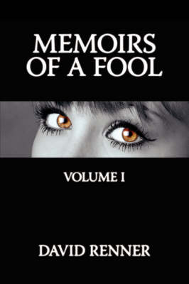 Memoirs of a Fool: Volume I by David Renner image
