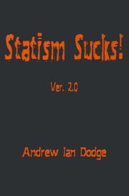 Statism Sucks!: Ver. 2.0 by Andrew Ian Dodge image