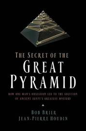 The Secret of the Great Pyramid: How One Man's Obsession Led to the Solution of Ancient Egypt's Greatest Mystery by Robert (Bob) M. Brier image