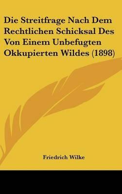Die Streitfrage Nach Dem Rechtlichen Schicksal Des Von Einem Unbefugten Okkupierten Wildes (1898) by Friedrich Wilke image