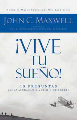 Vive Tu Sueno! by John C. Maxwell