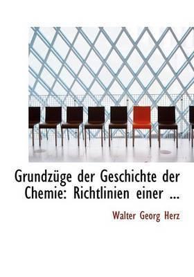 Grundza1/4ge Der Geschichte Der Chemie by Walter Georg Herz