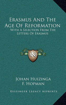 Erasmus and the Age of Reformation: With a Selection from the Letters of Erasmus by Johan Huizinga