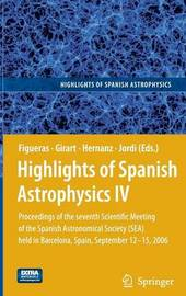 Highlights of Spanish Astrophysics: Proceedings of the 7th Scientific Meeting of the Spanish Astronomical Society (Sea) Held in Barcelona, Spain, September 12-15, 2006: v. 4