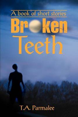 Broken Teeth: A Book of Short Stories by T.A. Parmalee image