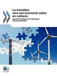 La Transition Vers Une Conomie Sobre En Carbone: Objectifs Publics Et Pratiques Des Entreprises by OECD Publishing