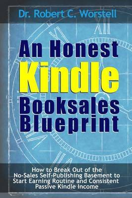An Honest Kindle Booksales Blueprint - How to Break Out of the No-Sales Self-Publishing Basement to Start Earning Routine and Consistent Passive Kindle Income by Robert C. Worstell image