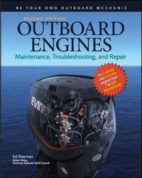 Outboard Engines: Maintenance, Troubleshooting, and Repair, Second Edition by Edwin R Sherman