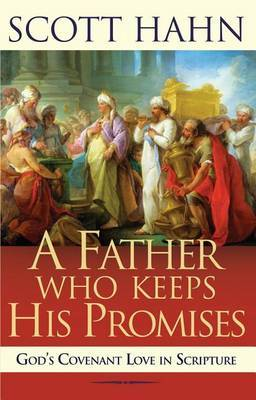 A Father Who Keeps His Promises by Scott W Hahn