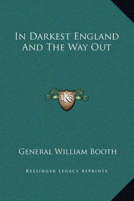 In Darkest England and the Way Out by General William Booth