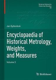 Encyclopaedia of Historical Metrology, Weights, and Measures by Jan Gyllenbok